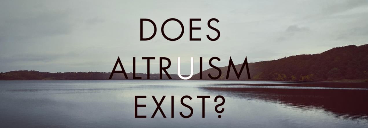 the misunderstanding of reciprocal altruism by the society This is a basic principle of natural selection and true, regardless of whether one prefers to think in terms of kin selection, multi-level selection, reciprocal altruism or other frameworks.